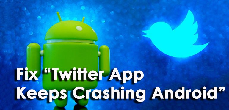 "[11 Methods] Fix ""Twitter App Keeps Crashing Android"