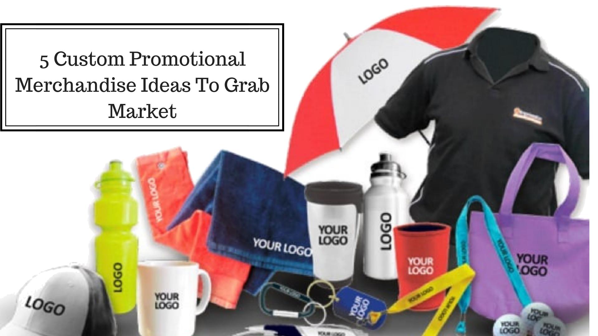 5 Custom Promotional Merchandise Ideas To Grab Market