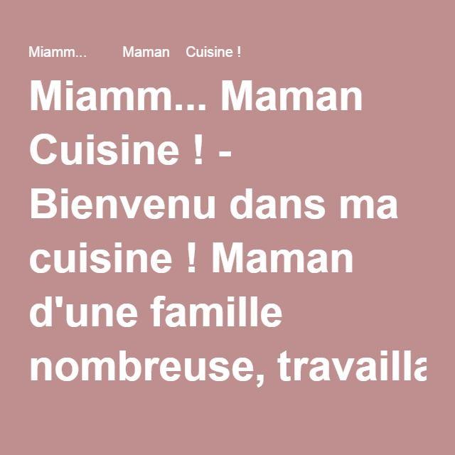 miamm maman cuisine bienvenu dans ma cuisine maman d 39 une famille nombreuse travaillant. Black Bedroom Furniture Sets. Home Design Ideas