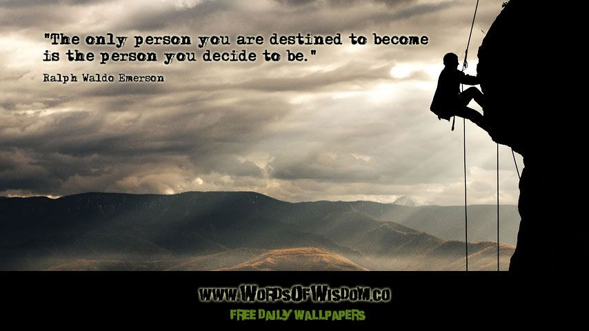"""""""The only person you are destined to become is the person you decide to be."""" Ralph Waldo Emerson"""