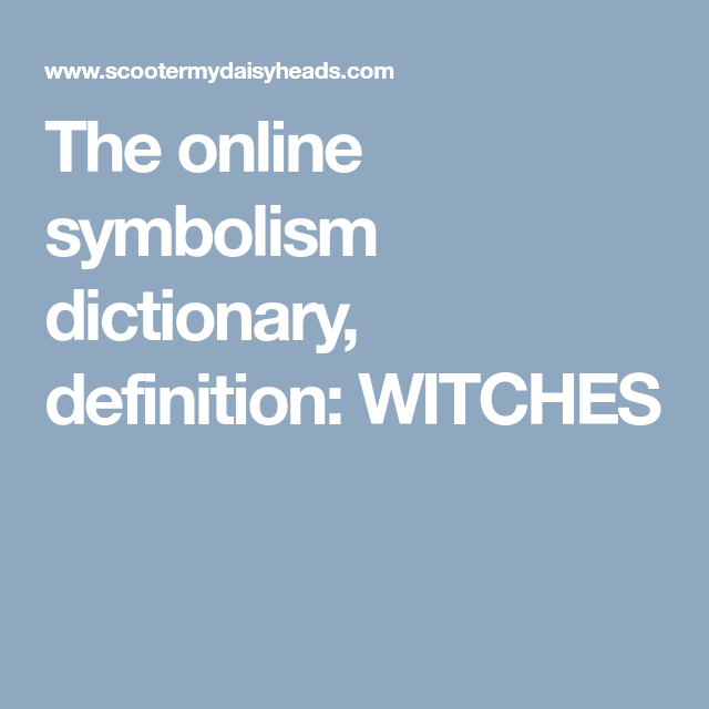 The Online Symbolism Dictionary Definition Witches Witches