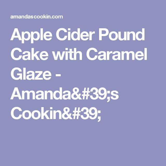 Apple Cider Pound Cake With Caramel Glaze Amanda S