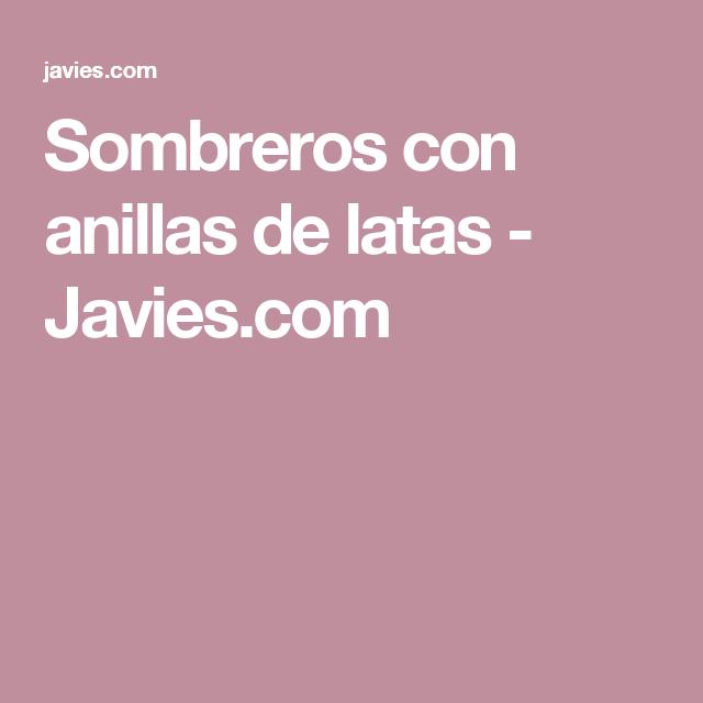 Sombreros con anillas de latas - Javies.com | Bolsos | Pinterest ...