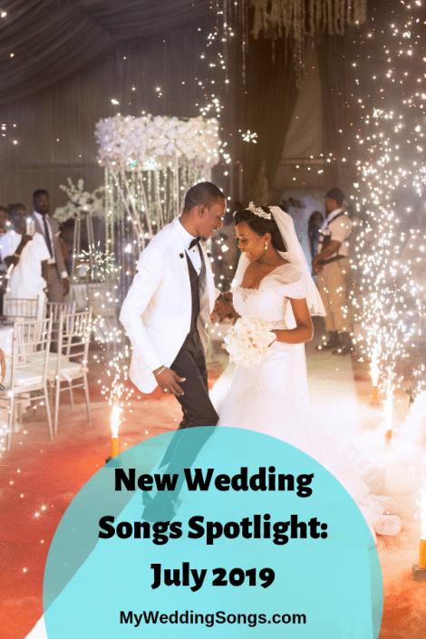 New Wedding Songs July 2019 Spotlight Wedding songs