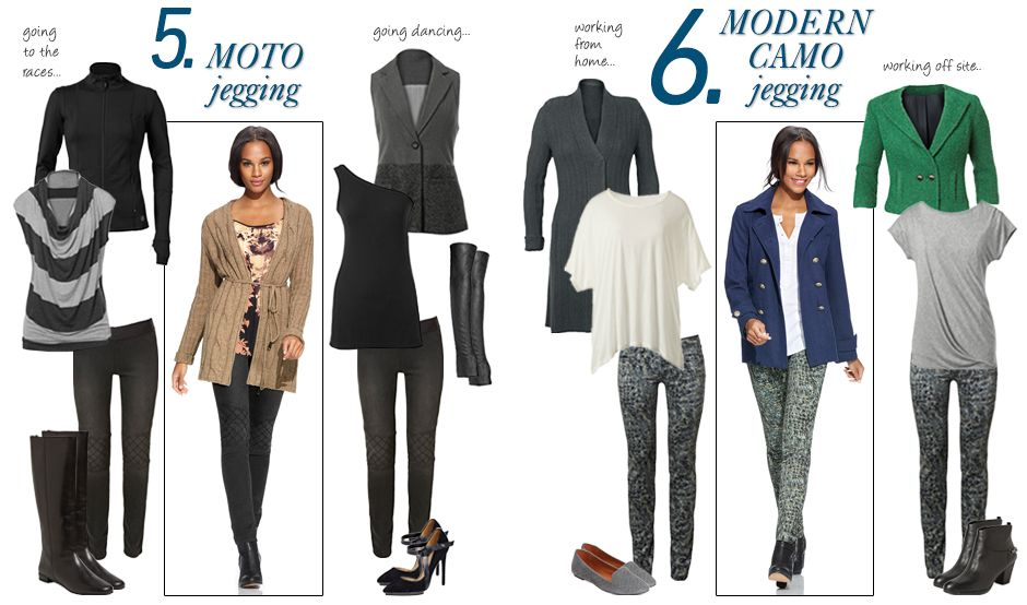 5.MOTO JEGGING = Going to the Races: Tech Jacket, Wide Stripe Tee & the Moto Jegging; On Girl: Cable Sweater, Shadow Cami & the Moto Jegging; Going Dancing: Sleeveless Blazer, One Shoulder Tank, Fingerless Glove & Moto Jegging..  6.MODERN CAMO JEGGING - Working from home: Sweater Coat, Edge Tee & Modern Camo Jegging; On Girl: Prep School Coat, Etta Henley & Modern Camo Jegging; Working off site: Ivy Jacket, Swag Tee & Modern Camo Jegging.