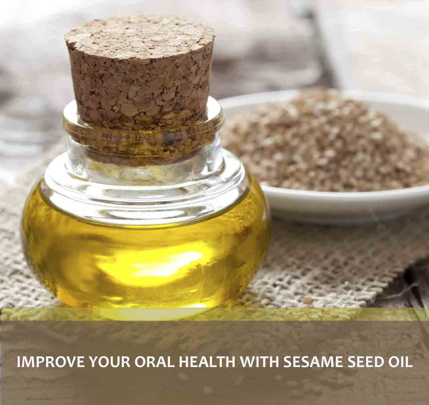 Massage your gums and rinse with sesame oil to improve
