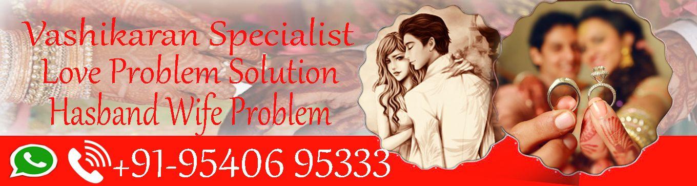 Love Problem Solution in Bangalore | Mumbai   Love Spell Black Magic