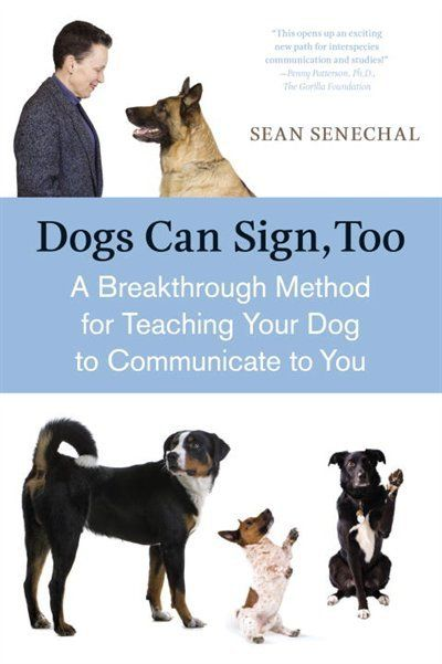 Dogs Can Sign Too A Breakthrough Method For Teaching Your Dog To