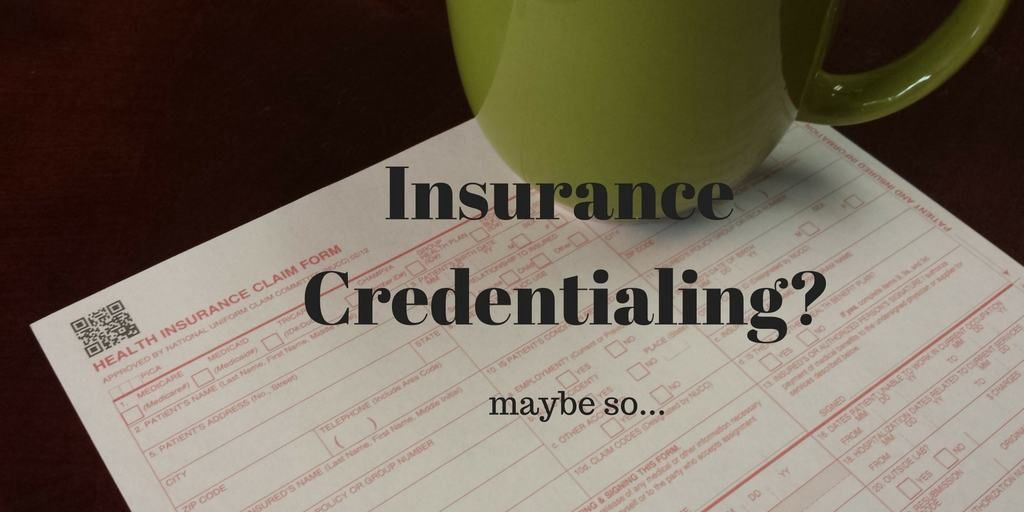 Insurance Credentialing? Maybe something to consider for ...