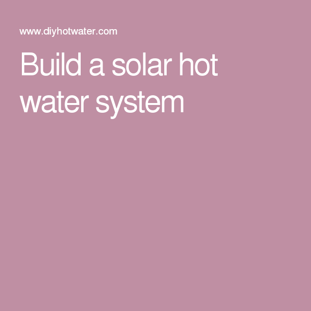 Build a solar hot water system