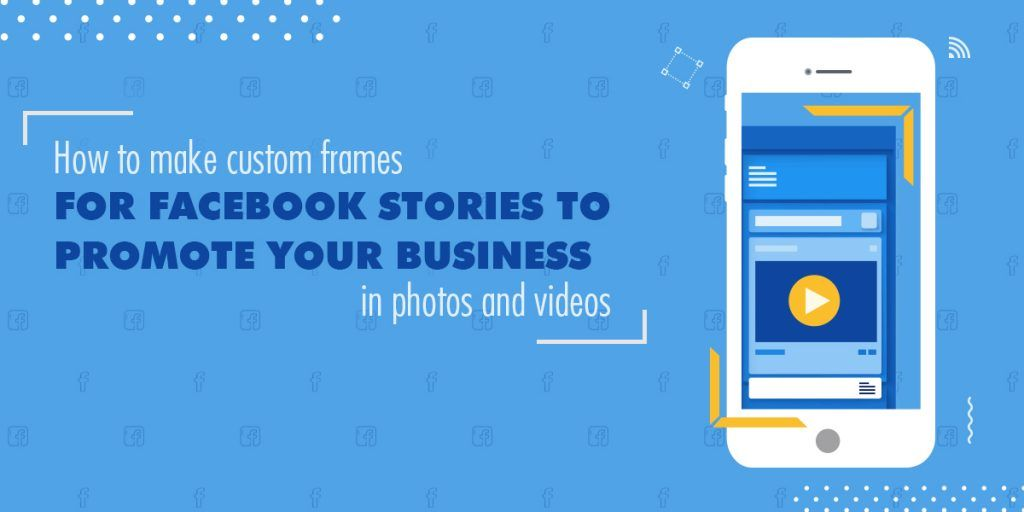 How To Make Custom Frames For Facebook Stories To Promote Your Business In Photos And Videos Promote Your Business Facebook Frame Facebook Profile Picture