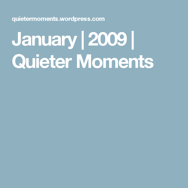 January | 2009 | Quieter Moments