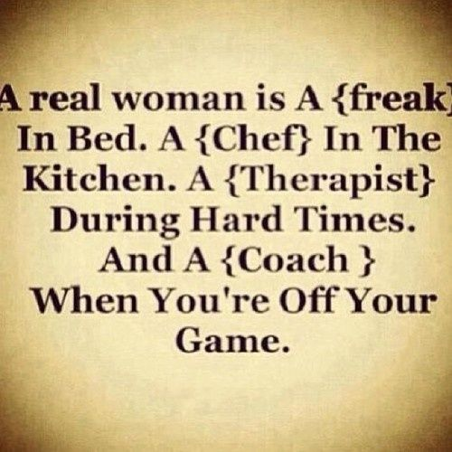 A Real Woman Is A Freak In The Bed A Chef In The Kitchen A