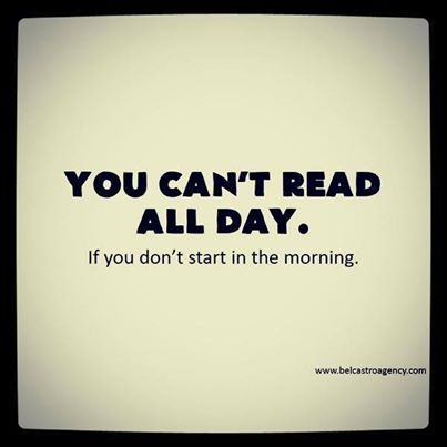 You Can T Read All Day If You Don T Start In The Morning Book Lovers Reading Quotes Book Quotes