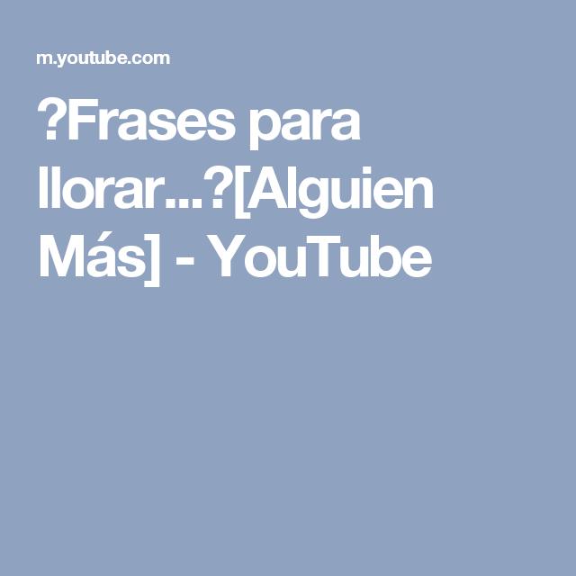 Frases Para Lloraralguien Más Youtube Triste