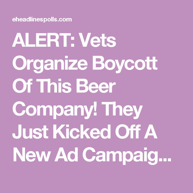 """ALERT: Vets Organize Boycott Of This Beer Company! They Just Kicked Off A New Ad Campaign Promoting """"A World Without Borders"""""""