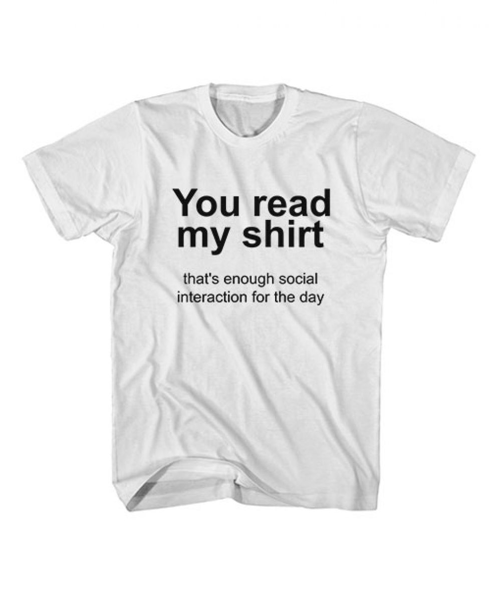 You Read My Shirt Quote T Shirt Ferolos Com Shirts With Sayings Funny Nerd Shirts Funny Shirt Sayings