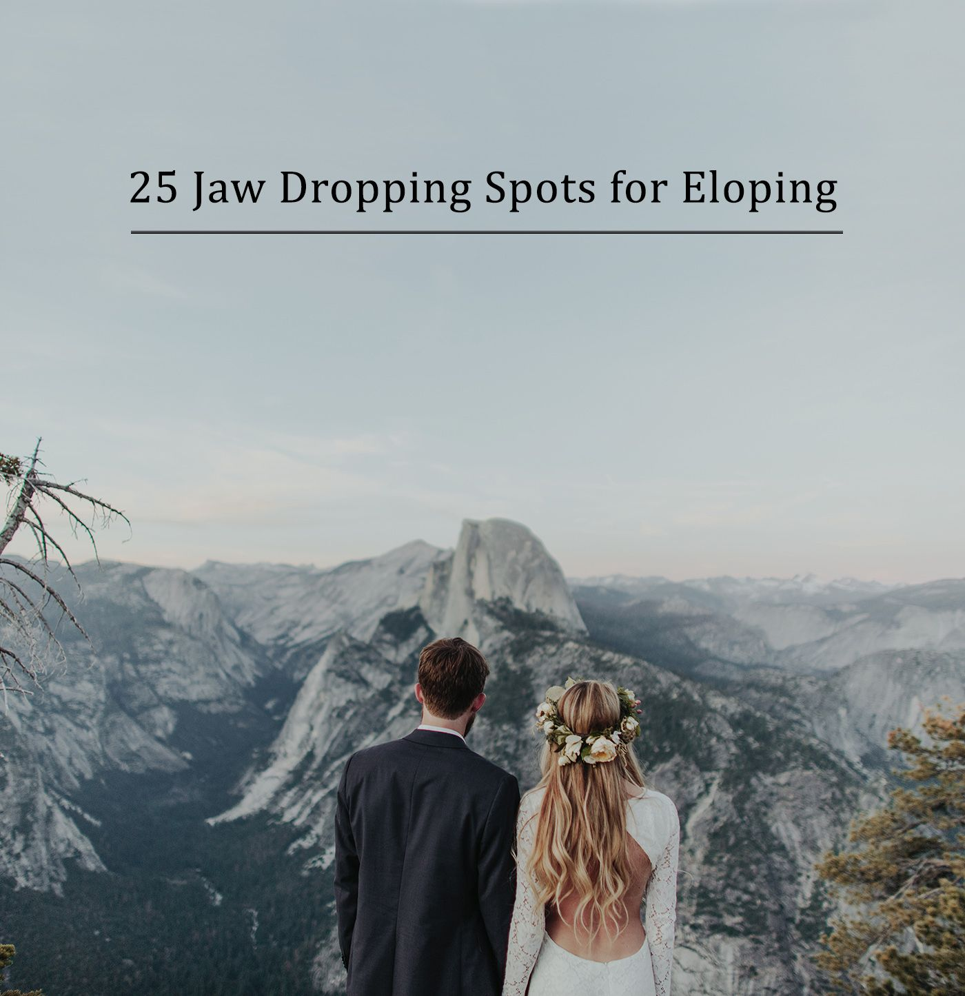 Wedding Elopement Ideas: 25 Jaw-Dropping Spots That Will Make You Want To Elope