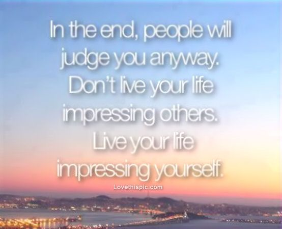 People Will Judge You Quotes Wwwpicturesbosscom