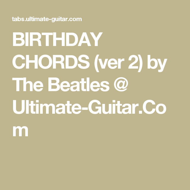 Birthday Chords Ver 2 By The Beatles Ultimate Guitar Rock
