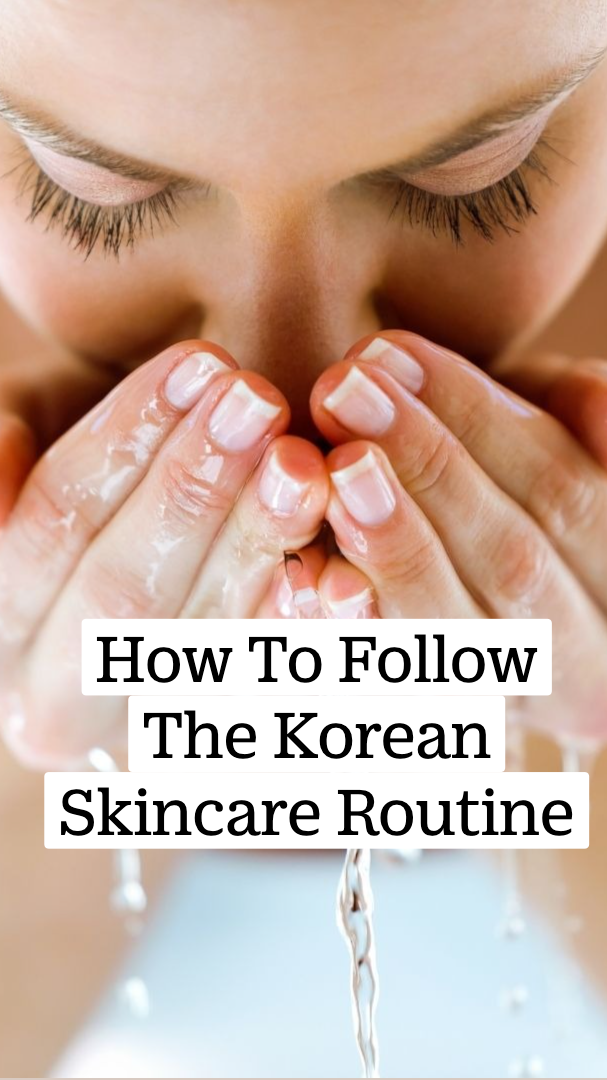 How To Follow The Korean Skincare Routine Easily Day And Night