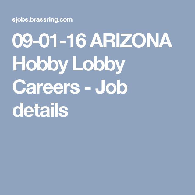 09 01 16 Arizona Hobby Lobby Careers Job Details Hobby Lobby Job Hobby