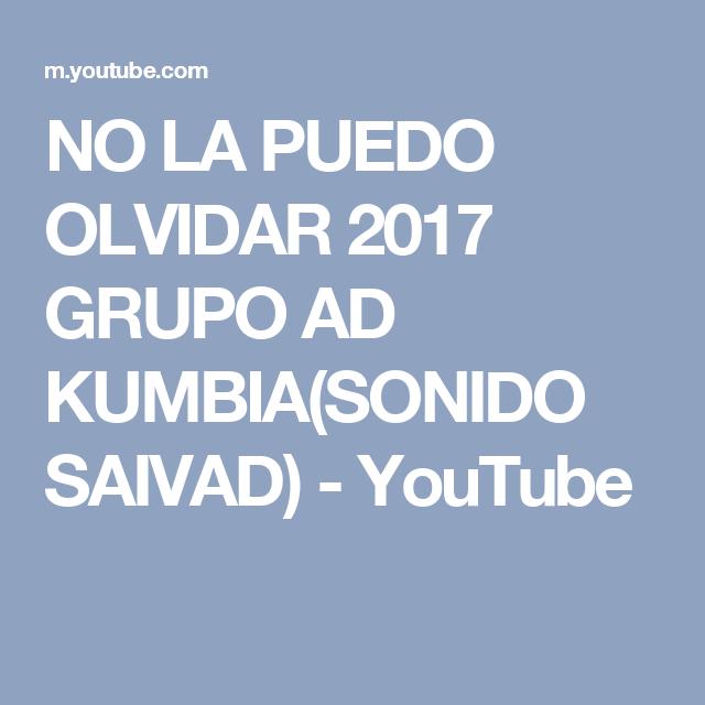 NO LA PUEDO OLVIDAR 2017 GRUPO AD KUMBIA(SONIDO SAIVAD) - YouTube