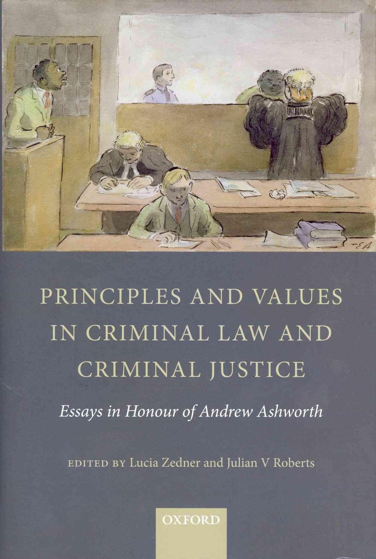 principles and values in criminal law and criminal justice essays principles and values in criminal law and criminal justice essays in honour of andrew ashworth hardcover criminal justice products and law