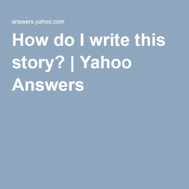 How do I write this story? | Yahoo Answers