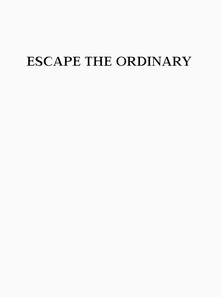 Escape The Ordinary Motivational Quotes Success Quotes Funny Quotes Sayings Inspirational Quotes T Shirt By Brat In 2020 Inspirational Quotes Funny Quotes Quotes