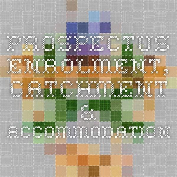 Prospectus Enrolment, Catchment & Accommodation