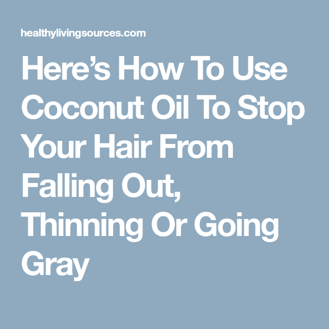 Heres How To Use Coconut Oil To Stop Your Hair From Falling Out Thinning Or