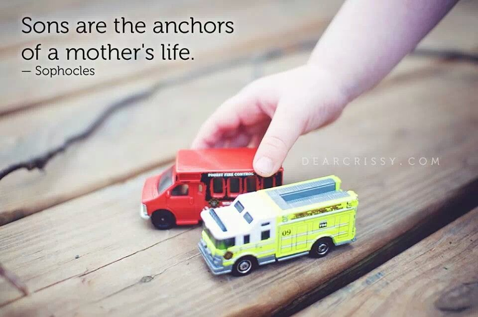 Sons are the anchors of a mother's life. -Sophocles