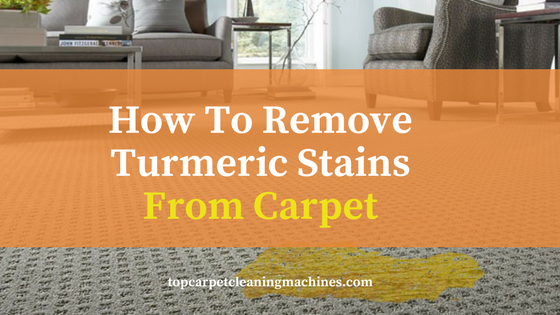 How To Remove Turmeric Stains From Carpet In 2020 Stain Remover Carpet Turmeric Stain Removal How To Clean Carpet