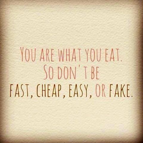 You Are What You Eat So Dont Be Fast Cheap Easy Or Fake