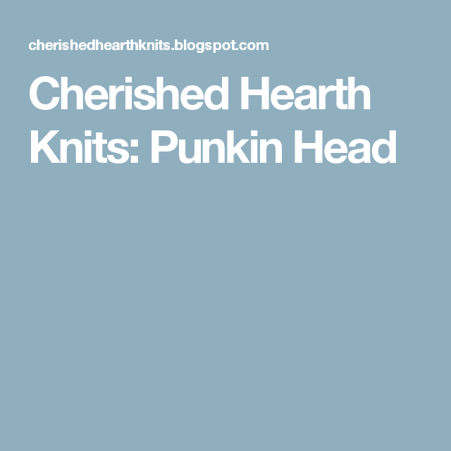 Cherished Hearth Knits Punkin Head Knitting Pumpkin