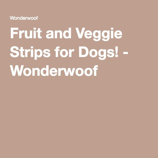Fruit and Veggie Strips for Dogs! - Wonderwoof