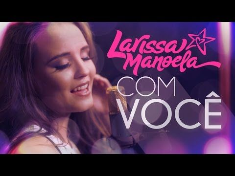 Larissa Manoela Com Voce Lyric Video Youtube Musicas Da