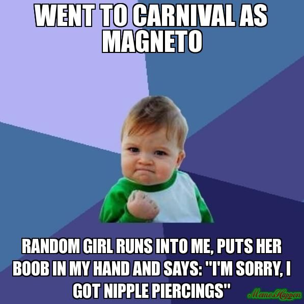 """WENT TO CARNIVAL AS MAGNETO RANDOM GIRL RUNS INTO ME, PUTS HER BOOB IN MY HAND AND SAYS: """"I'M SORRY, I GOT NIPPLE PIERCINGS"""""""