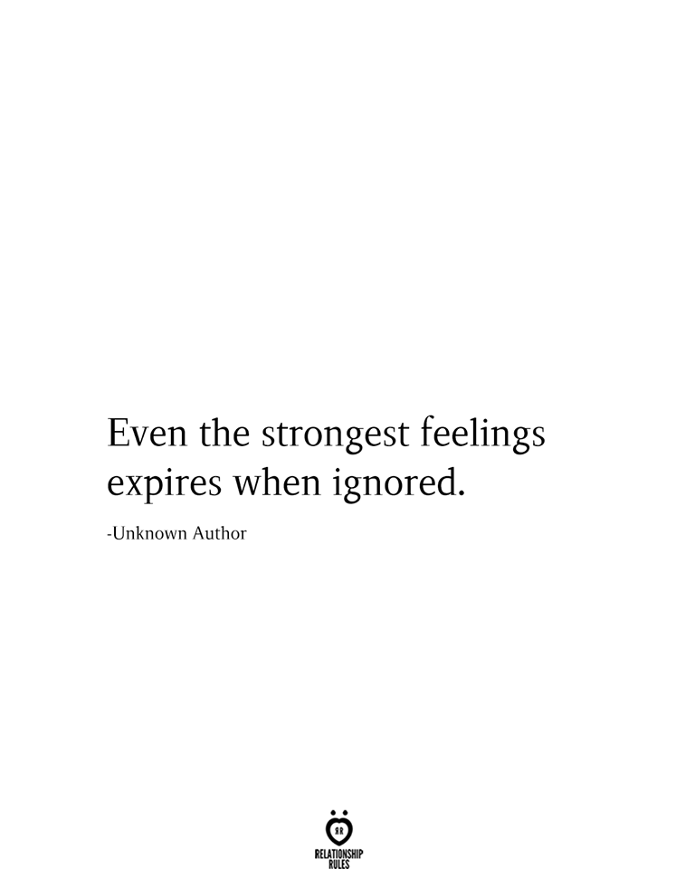 Even The Strongest Feelings Expires Being Ignored Quotes Ignore Me Quotes Tired Quotes Relationship