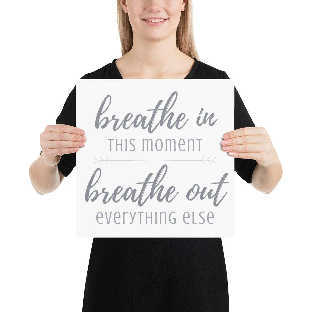 Breathe in this moment, breathe out everything else mindfulness poster