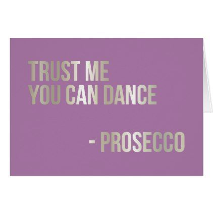 Trust Me You Can Dance Prosecco Card Birthday Cards Pinterest