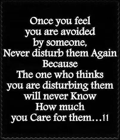Once you feel you are avoided by someone,