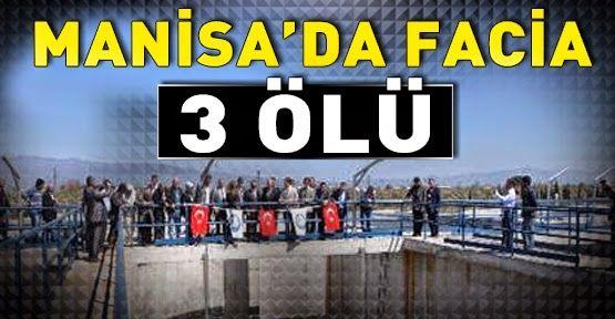 Devriye Haber : Manisa'da Arıtma Havuzu Faciası: 3 Ölü