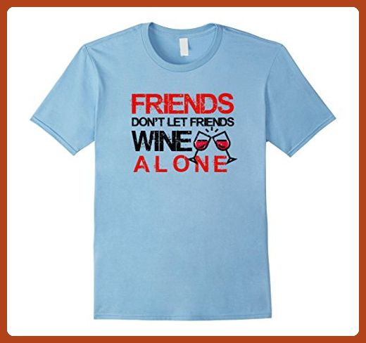 7f93b244 Mens Wine Gift T-shirt - Friends Don't Let Friends Wine Alone Small Baby  Blue - Food and drink shirts (*Partner-Link)