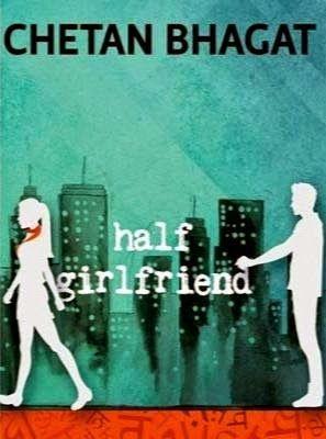Chetan Bhagat S Half Girlfriend Half Girlfriend Chetan Bhagat