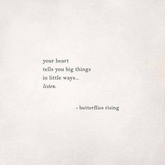 your heart tells you big things in little ways... listen.