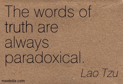 The words of truth are always paradoxical. by Lao Tzu @ Like Success