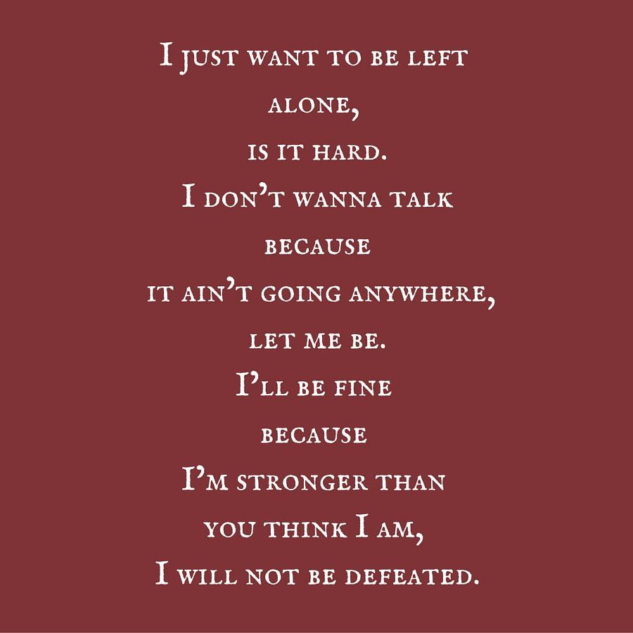 I Just Want To Be Left Alone Is It Hard I Don T Wanna Talk Because It Ain T Going Anywhere Let Me Be I Ll Stronger Than You Think Attitude Quotes Let It