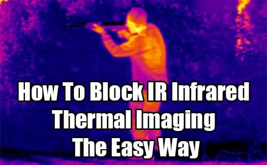 How To Block IR Infrared Thermal Imaging The Easy Way. Infrared cameras detect objects that are giving off heat and displays them so that they stand out.